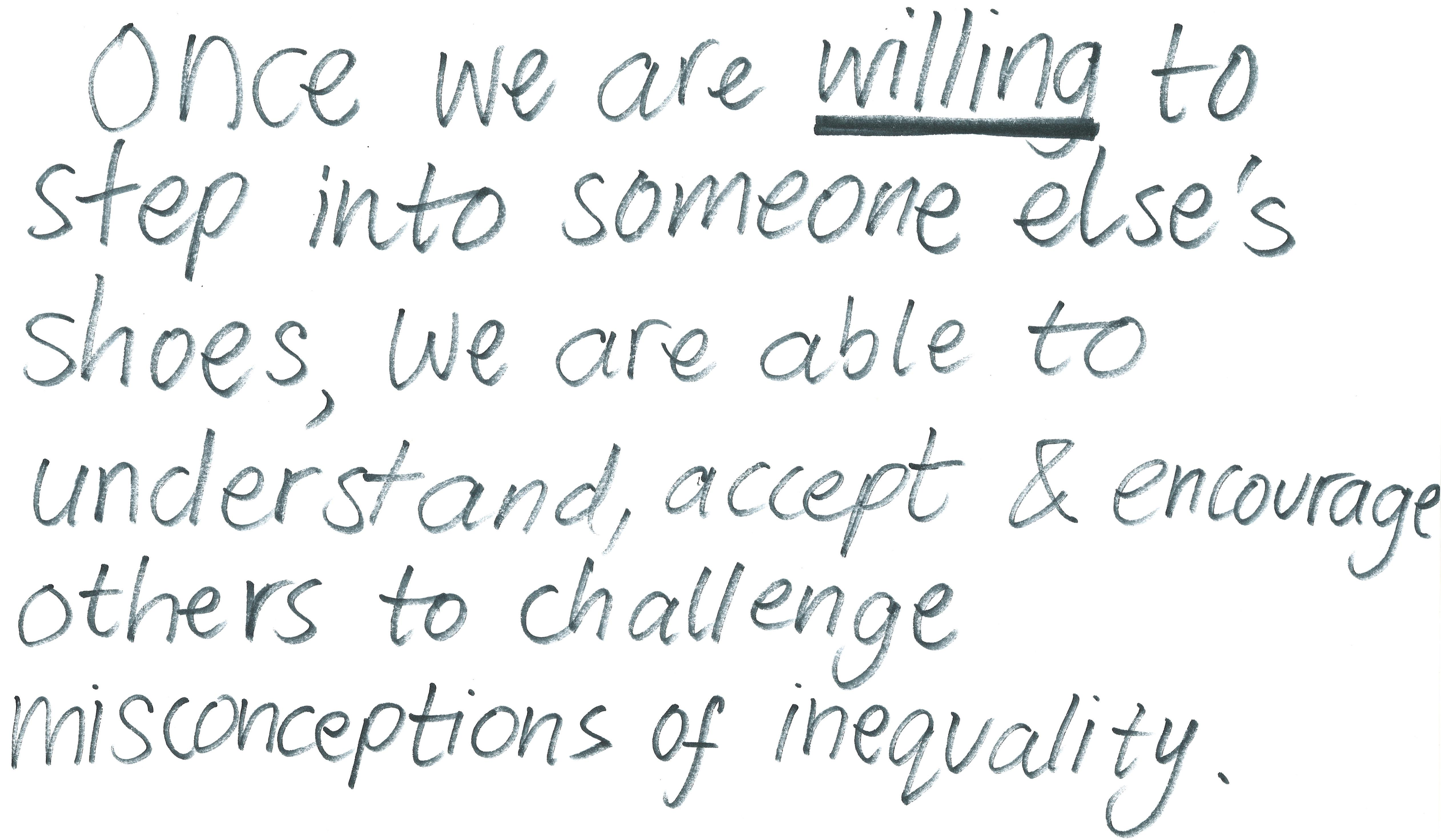 """Six lines of handwritten text in green marker read """"Once we are willing to step into someone else's shoes, we are able to understand, accept & encourage others to challenge misconceptions of inequality."""""""