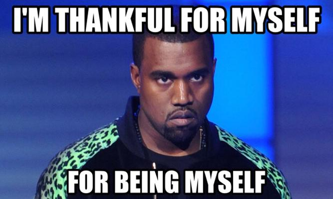 """Portrait of musician Kanye West shows a dark-skinned man with short black hair and a goatee, with white letters that read, above: """"I'M THANKFUL FOR MYSELF"""" and below: """"FOR BEING MYSELF"""""""