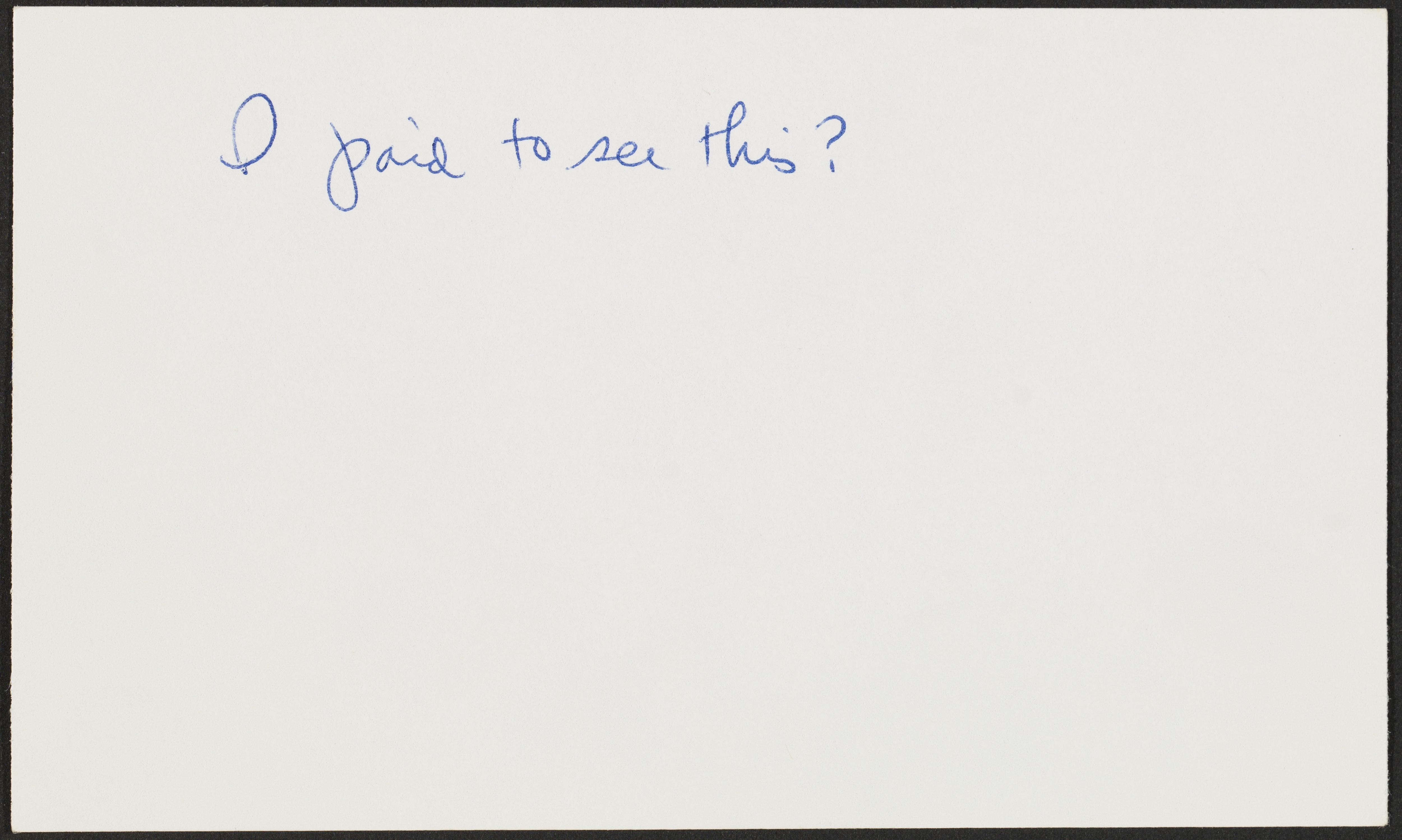 """An index card with cursive text reads """"I paid to see this"""""""
