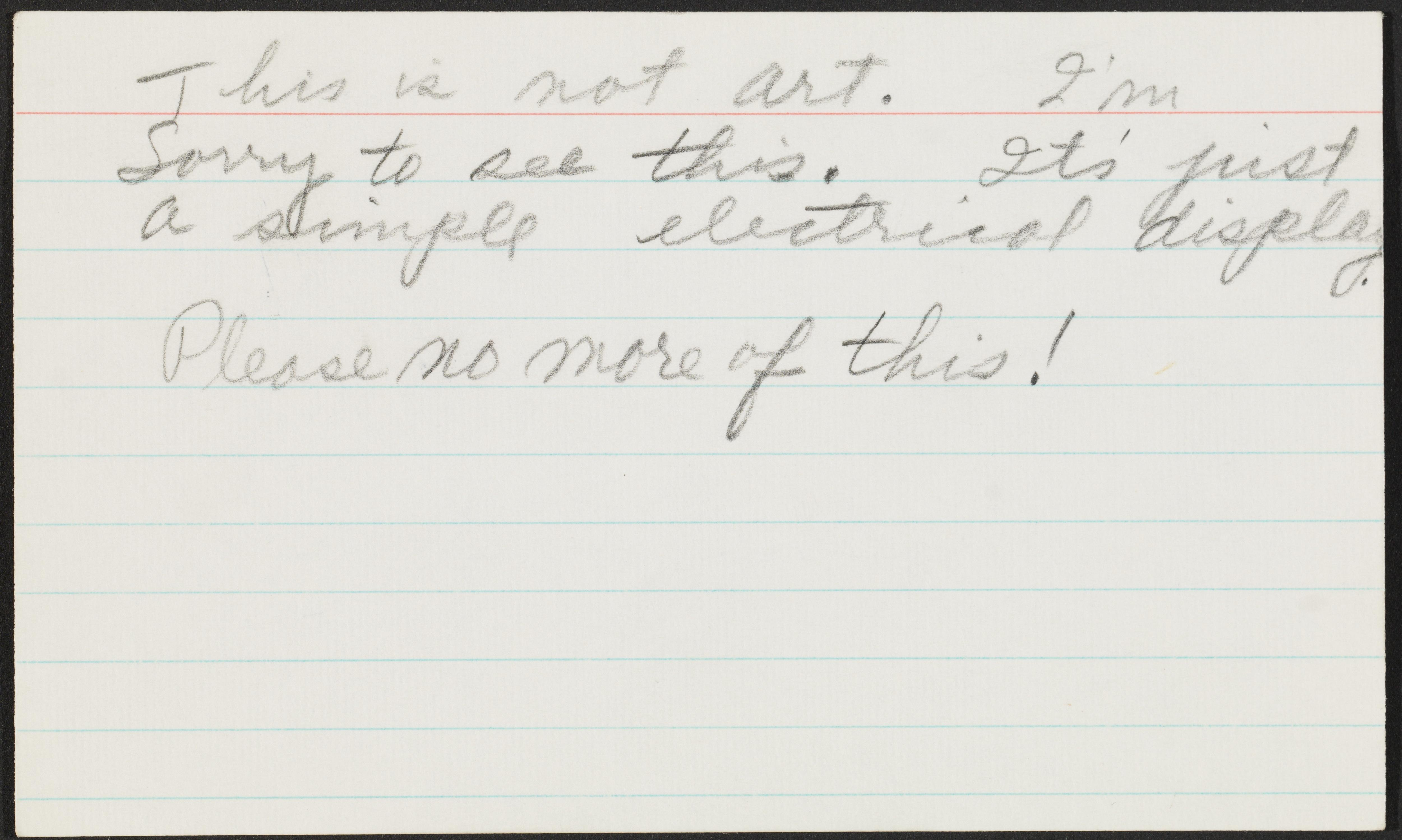 """A ruled index card with cursive text reads """"This is not art. I'm sorry to see this. It's just a simple electrical display. Please no more of this!"""""""
