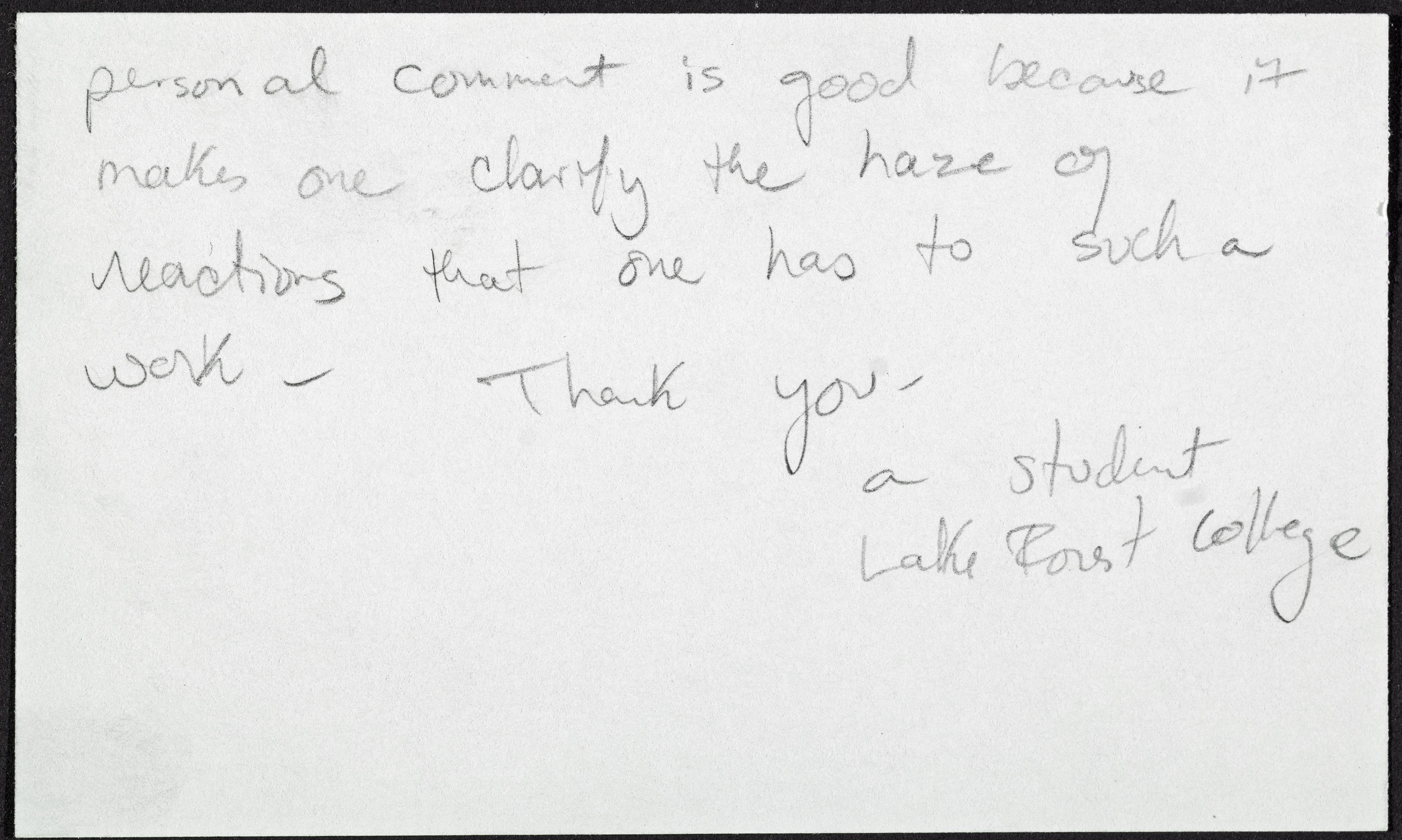 """An index card with handwritten text reads """"personal comment is good because it makes one clarify the haze of reactions that one has to such a work. Thank you. a student at Lake Forest College."""""""